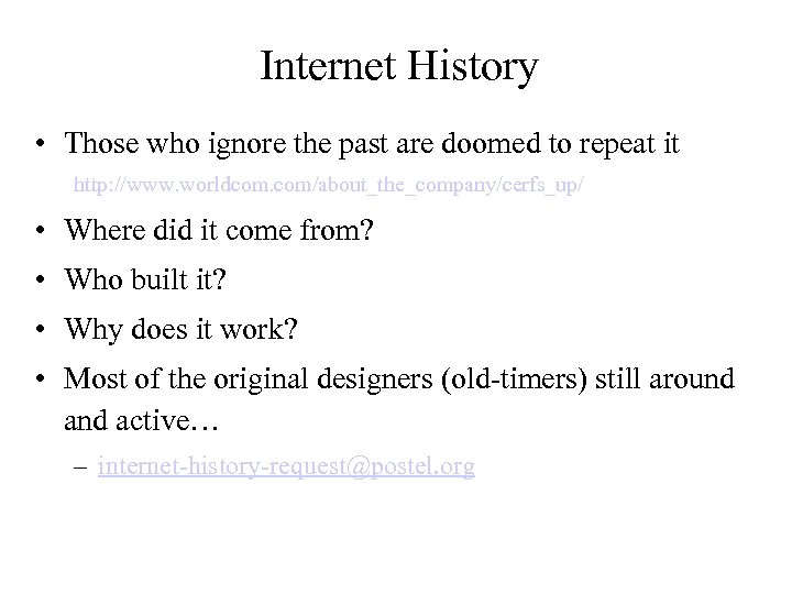 Internet History • Those who ignore the past are doomed to repeat it http: