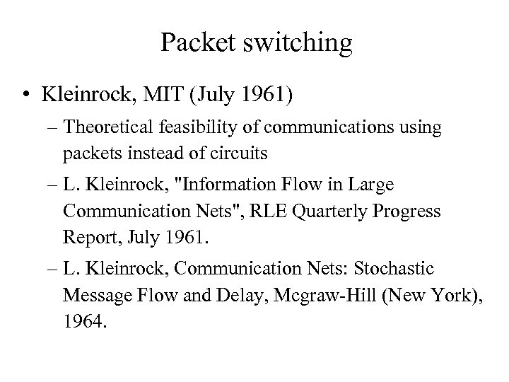 Packet switching • Kleinrock, MIT (July 1961) – Theoretical feasibility of communications using packets