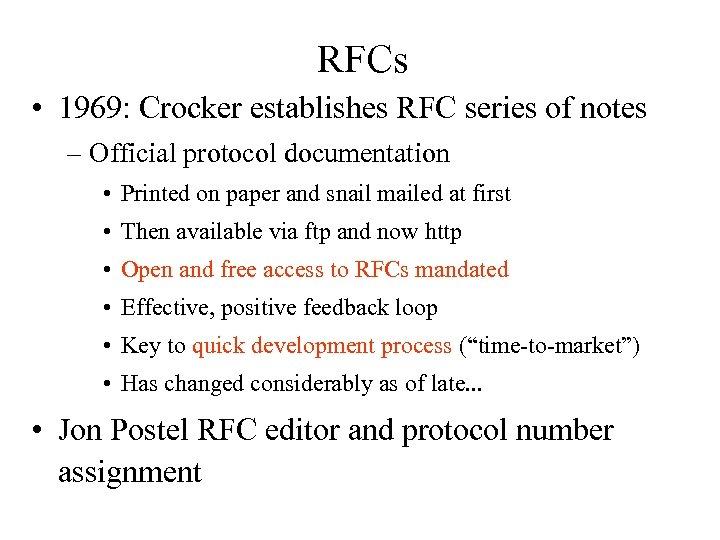 RFCs • 1969: Crocker establishes RFC series of notes – Official protocol documentation •