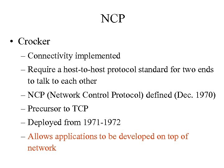 NCP • Crocker – Connectivity implemented – Require a host-to-host protocol standard for two