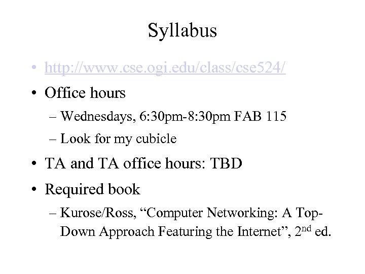 Syllabus • http: //www. cse. ogi. edu/class/cse 524/ • Office hours – Wednesdays, 6:
