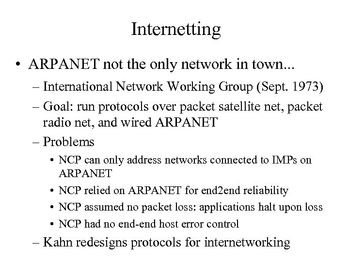 Internetting • ARPANET not the only network in town. . . – International Network