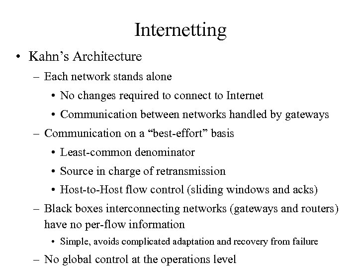 Internetting • Kahn's Architecture – Each network stands alone • No changes required to