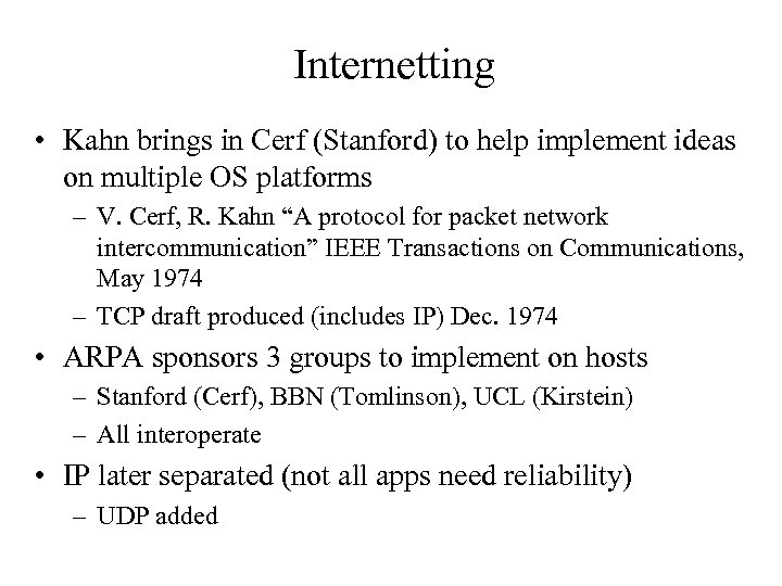 Internetting • Kahn brings in Cerf (Stanford) to help implement ideas on multiple OS