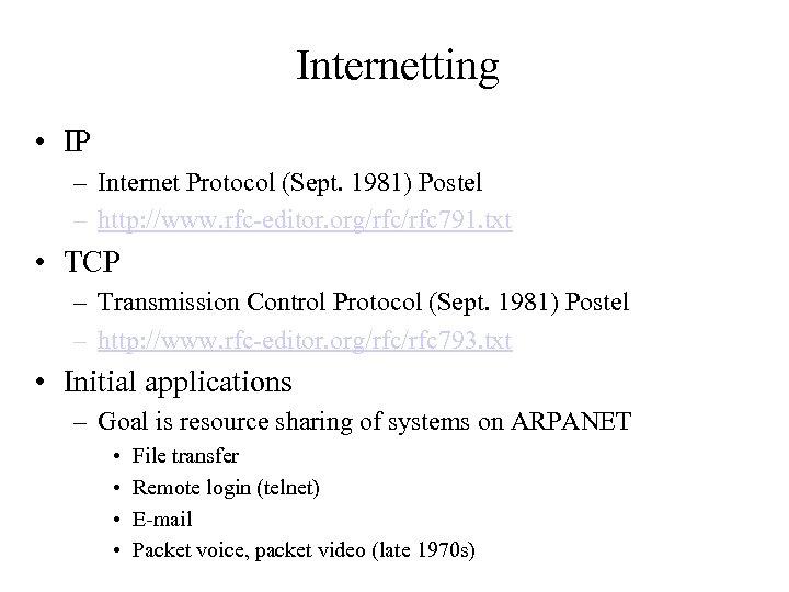 Internetting • IP – Internet Protocol (Sept. 1981) Postel – http: //www. rfc-editor. org/rfc