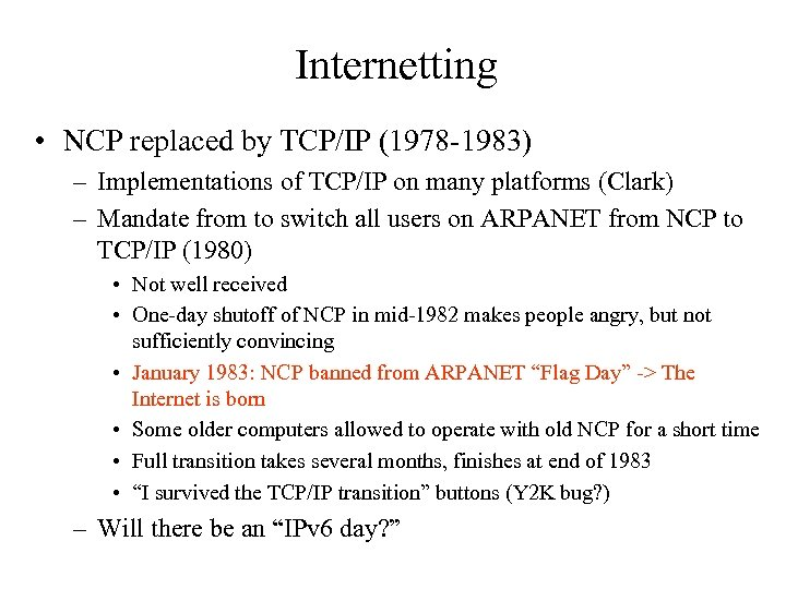 Internetting • NCP replaced by TCP/IP (1978 -1983) – Implementations of TCP/IP on many