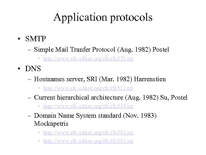 Application protocols • SMTP – Simple Mail Tranfer Protocol (Aug. 1982) Postel • http: