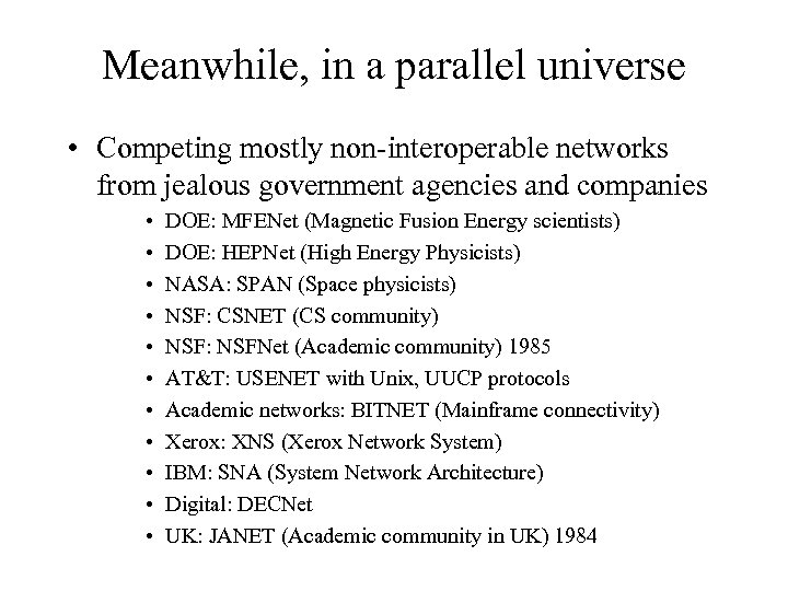 Meanwhile, in a parallel universe • Competing mostly non-interoperable networks from jealous government agencies