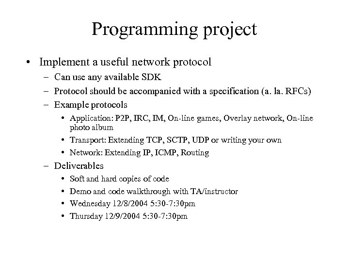 Programming project • Implement a useful network protocol – Can use any available SDK