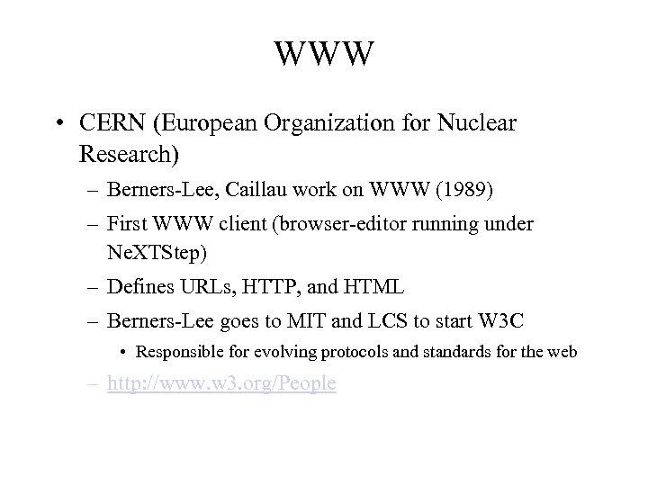 WWW • CERN (European Organization for Nuclear Research) – Berners-Lee, Caillau work on WWW
