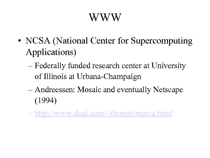 WWW • NCSA (National Center for Supercomputing Applications) – Federally funded research center at
