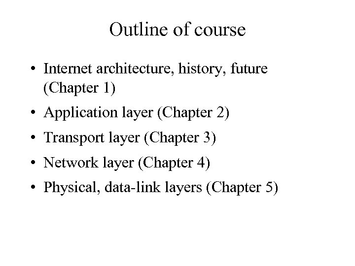Outline of course • Internet architecture, history, future (Chapter 1) • Application layer (Chapter
