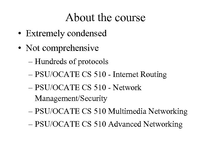 About the course • Extremely condensed • Not comprehensive – Hundreds of protocols –