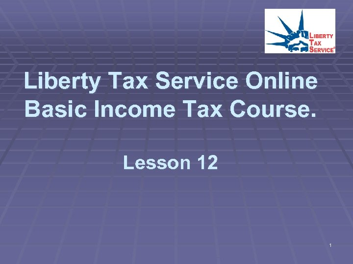 Liberty Tax Service Online Basic Income Tax Course. Lesson 12 1
