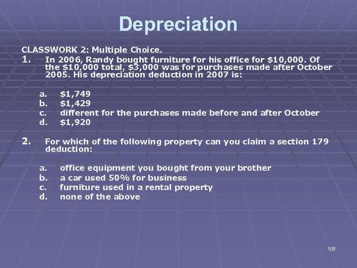 Depreciation CLASSWORK 2: Multiple Choice. 1. In 2006, Randy bought furniture for his office