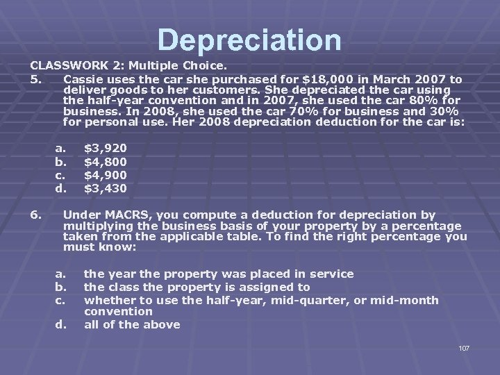 Depreciation CLASSWORK 2: Multiple Choice. 5. Cassie uses the car she purchased for $18,