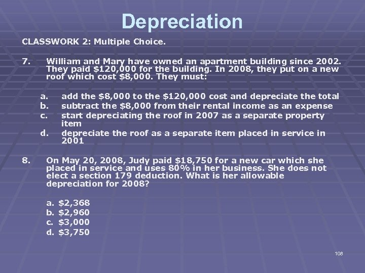 Depreciation CLASSWORK 2: Multiple Choice. 7. William and Mary have owned an apartment building