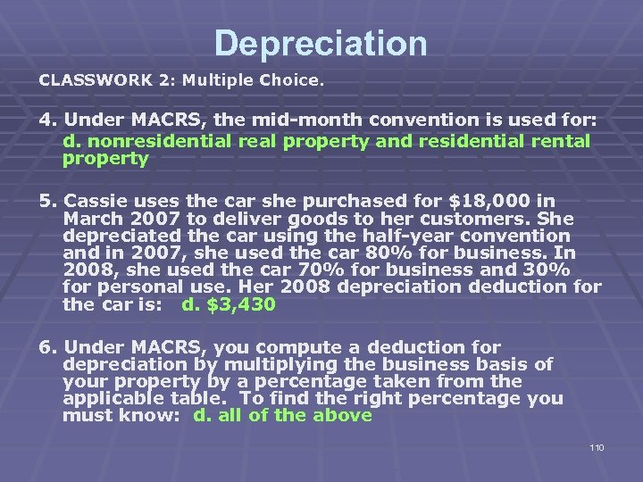 Depreciation CLASSWORK 2: Multiple Choice. 4. Under MACRS, the mid-month convention is used for: