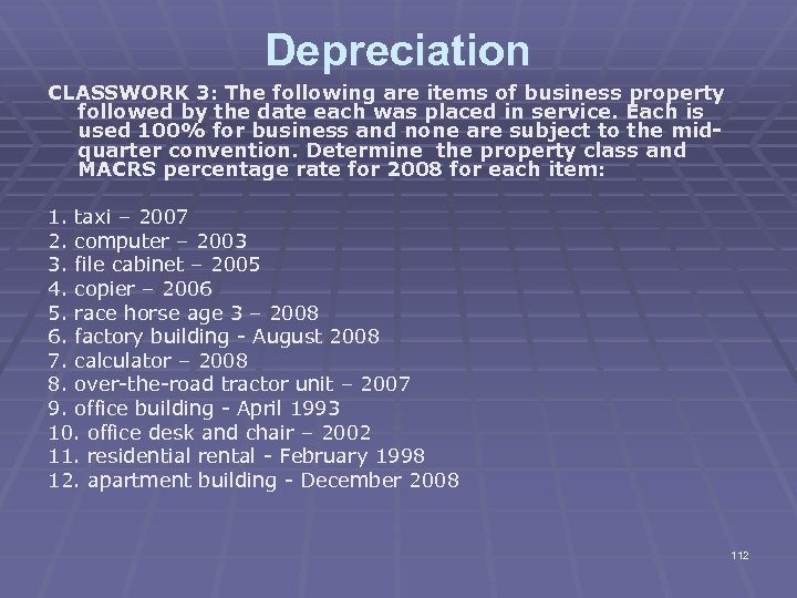Depreciation CLASSWORK 3: The following are items of business property followed by the date