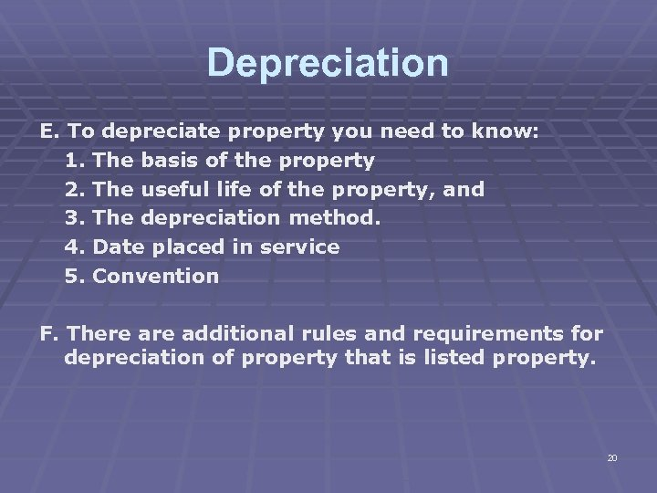 Depreciation E. To depreciate property you need to know: 1. The basis of the