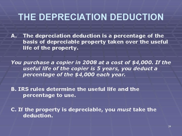 THE DEPRECIATION DEDUCTION A. The depreciation deduction is a percentage of the basis of