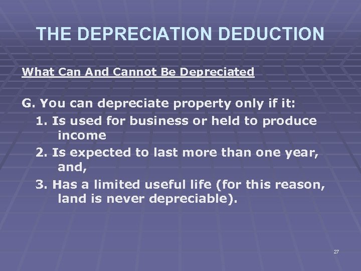 THE DEPRECIATION DEDUCTION What Can And Cannot Be Depreciated G. You can depreciate property