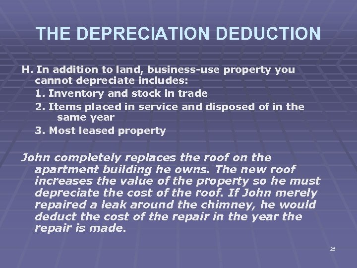 THE DEPRECIATION DEDUCTION H. In addition to land, business-use property you cannot depreciate includes: