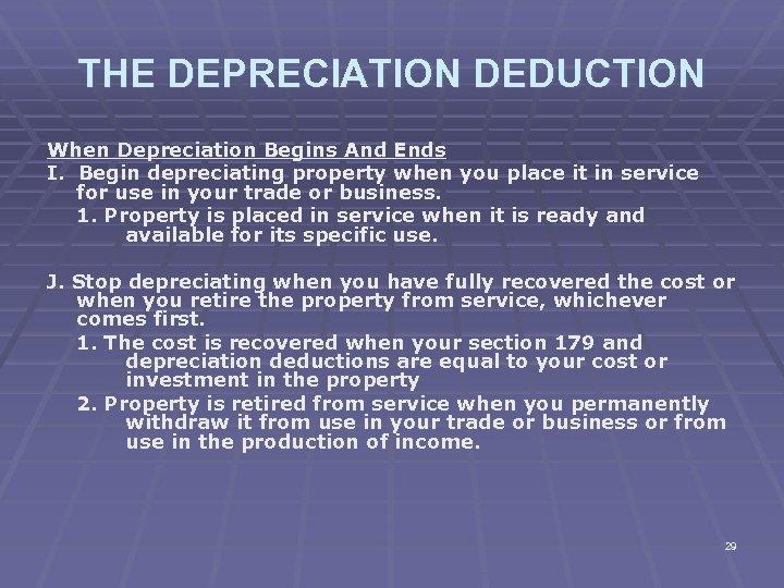 THE DEPRECIATION DEDUCTION When Depreciation Begins And Ends I. Begin depreciating property when you