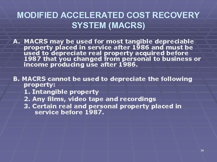 MODIFIED ACCELERATED COST RECOVERY SYSTEM (MACRS) A. MACRS may be used for most tangible