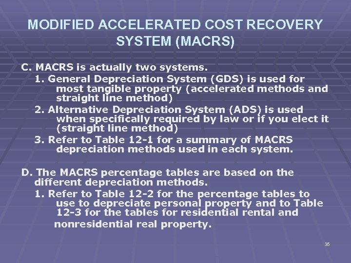MODIFIED ACCELERATED COST RECOVERY SYSTEM (MACRS) C. MACRS is actually two systems. 1. General