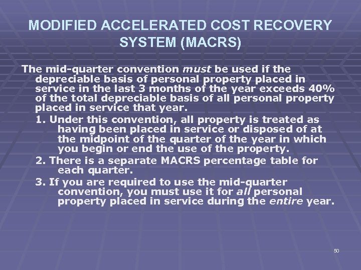 MODIFIED ACCELERATED COST RECOVERY SYSTEM (MACRS) The mid-quarter convention must be used if the