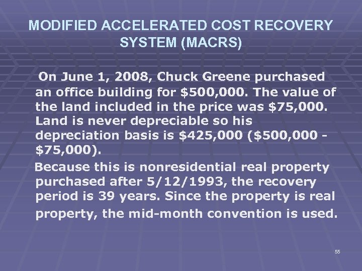 MODIFIED ACCELERATED COST RECOVERY SYSTEM (MACRS) On June 1, 2008, Chuck Greene purchased an