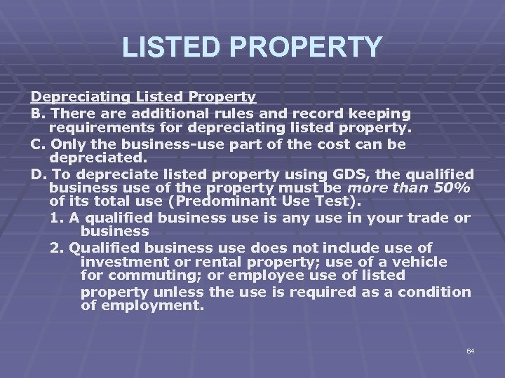 LISTED PROPERTY Depreciating Listed Property B. There additional rules and record keeping requirements for