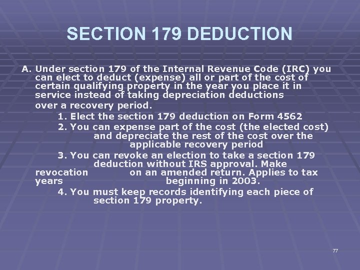 SECTION 179 DEDUCTION A. Under section 179 of the Internal Revenue Code (IRC) you