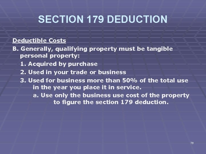 SECTION 179 DEDUCTION Deductible Costs B. Generally, qualifying property must be tangible personal property: