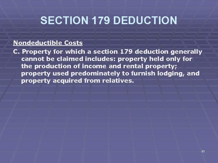 SECTION 179 DEDUCTION Nondeductible Costs C. Property for which a section 179 deduction generally