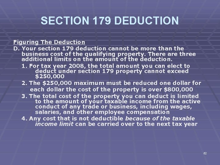 SECTION 179 DEDUCTION Figuring The Deduction D. Your section 179 deduction cannot be more