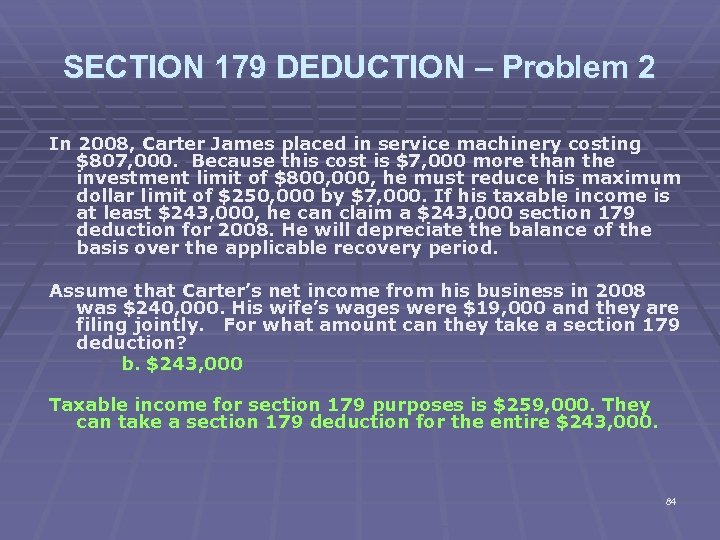 SECTION 179 DEDUCTION – Problem 2 In 2008, Carter James placed in service machinery