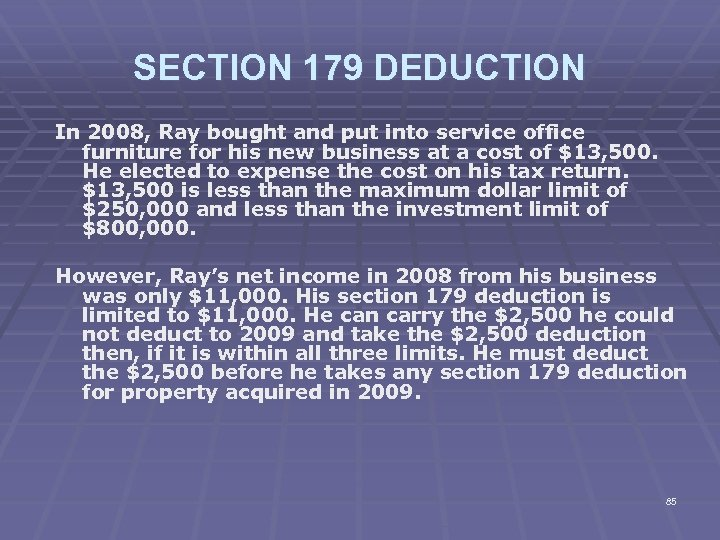 SECTION 179 DEDUCTION In 2008, Ray bought and put into service office furniture for
