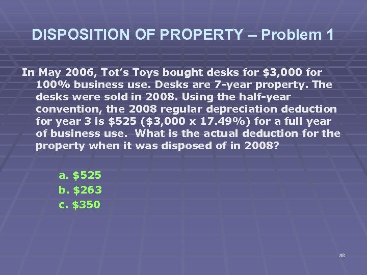 DISPOSITION OF PROPERTY – Problem 1 In May 2006, Tot's Toys bought desks for