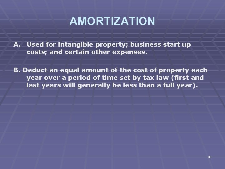 AMORTIZATION A. Used for intangible property; business start up costs; and certain other expenses.