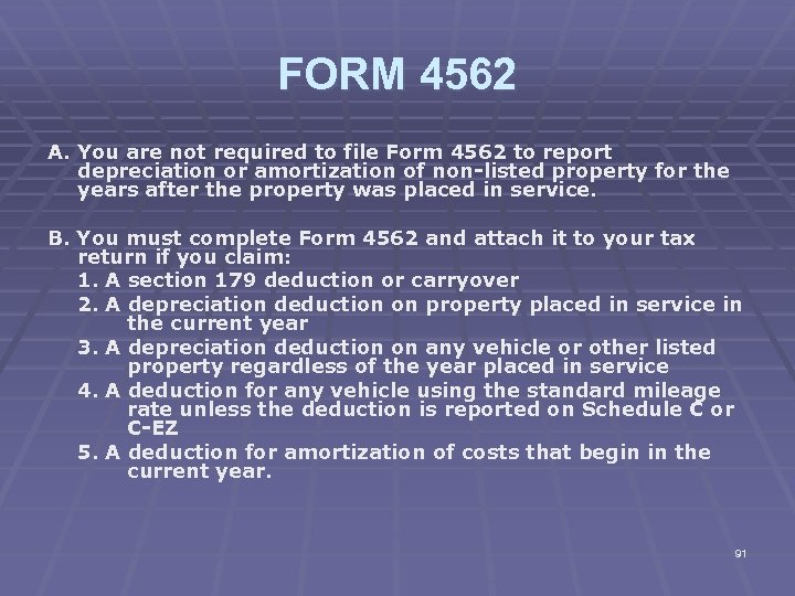 FORM 4562 A. You are not required to file Form 4562 to report depreciation