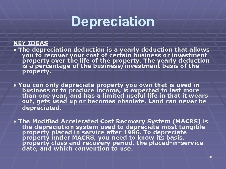 Depreciation KEY IDEAS ♦ The depreciation deduction is a yearly deduction that allows you