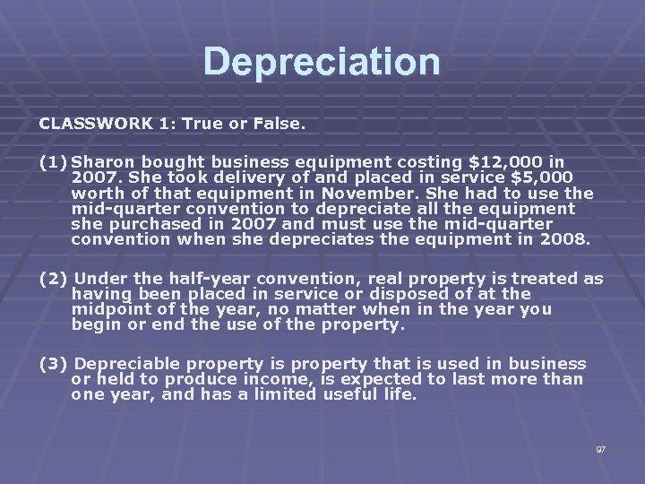 Depreciation CLASSWORK 1: True or False. (1) Sharon bought business equipment costing $12, 000