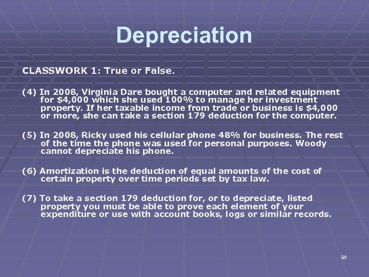 Depreciation CLASSWORK 1: True or False. (4) In 2008, Virginia Dare bought a computer