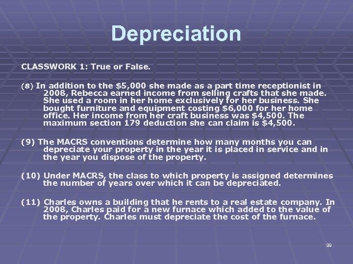 Depreciation CLASSWORK 1: True or False. (8) In addition to the $5, 000 she