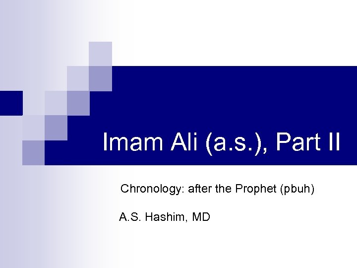 Imam Ali (a. s. ), Part II Chronology: after the Prophet (pbuh) A. S.