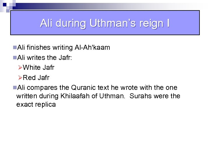 Ali during Uthman's reign I n. Ali finishes writing Al-Ah'kaam n. Ali writes the