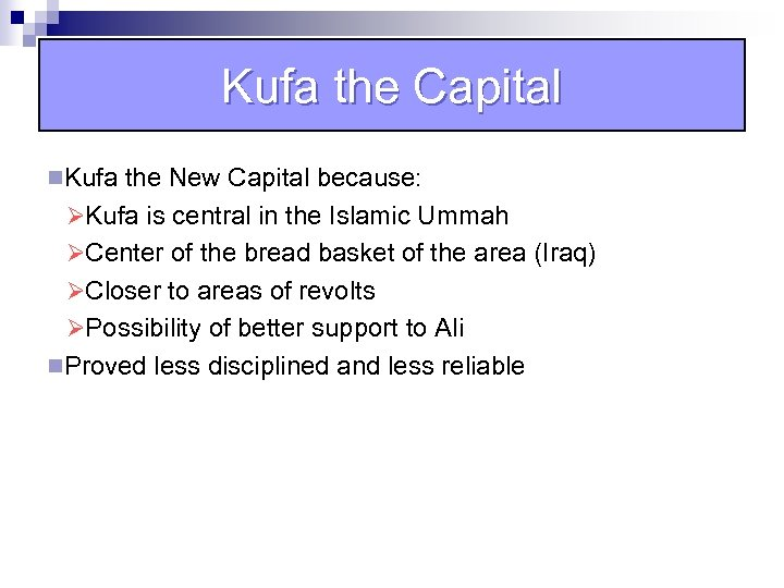 Kufa the Capital n. Kufa the New Capital because: ØKufa is central in the