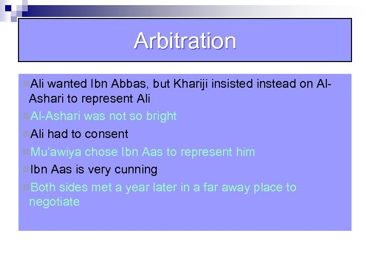 Arbitration n. Ali wanted Ibn Abbas, but Khariji insisted instead on Al- Ashari to